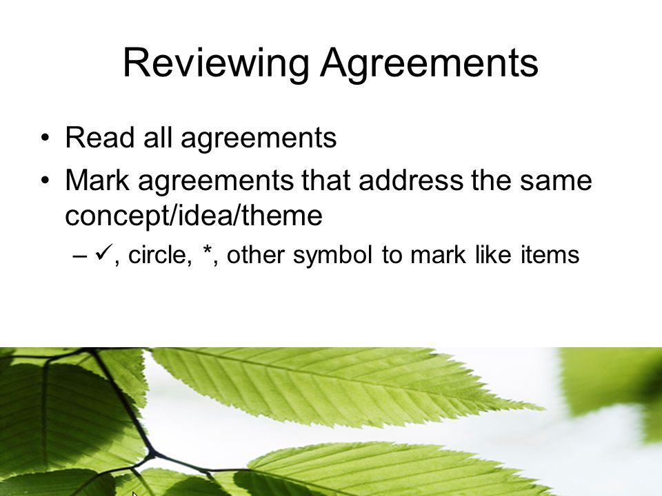 Reviewing Agreements Read all agreements Mark agreements that address the same concept/idea/theme –, circle, *, other symbol to mark like items