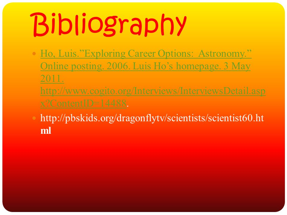 Bibliography Ho, Luis. Exploring Career Options: Astronomy. Online posting.
