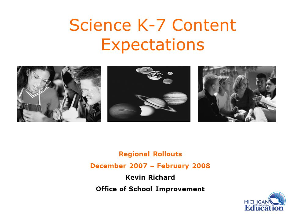 Science K-7 Content Expectations Regional Rollouts December 2007 – February 2008 Kevin Richard Office of School Improvement