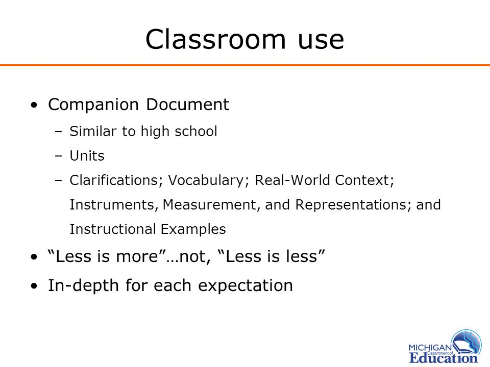 Classroom use Companion Document –Similar to high school –Units –Clarifications; Vocabulary; Real-World Context; Instruments, Measurement, and Represe