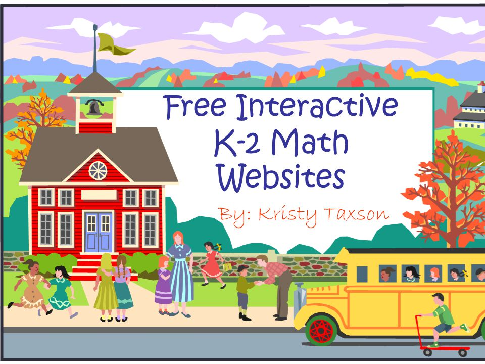 Free Interactive K-2 Math Websites By: Kristy Taxson