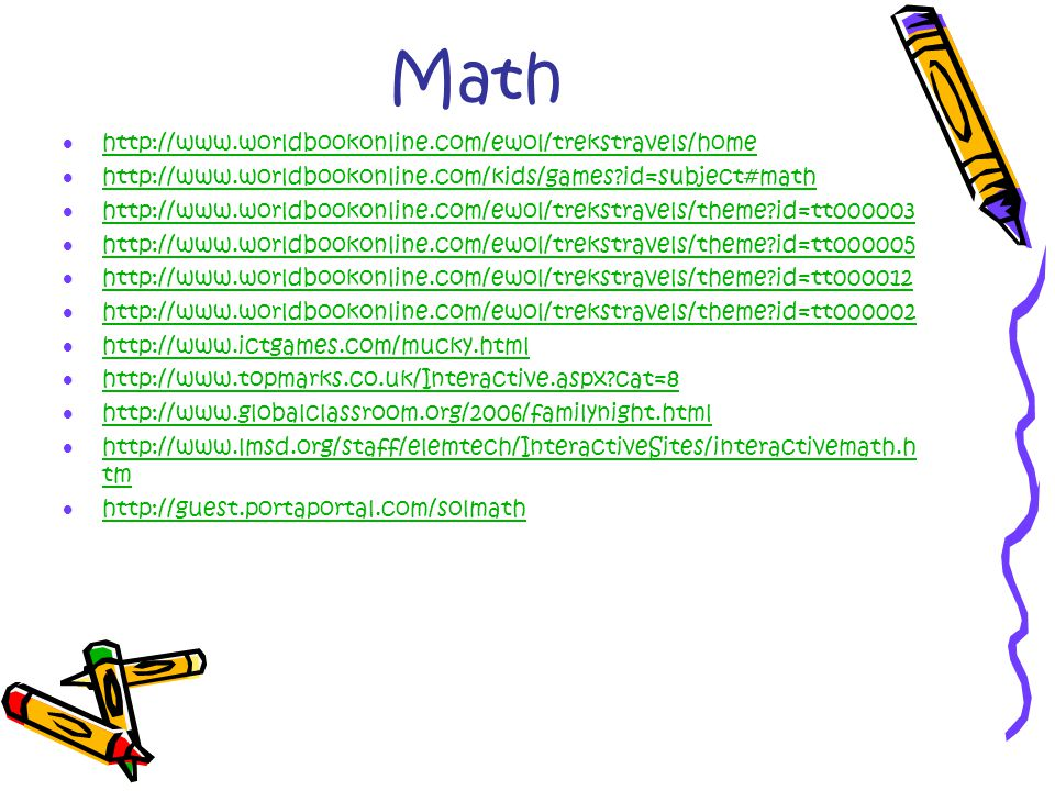 Math  http://www.worldbookonline.com/ewol/trekstravels/home http://www.worldbookonline.com/ewol/trekstravels/home  http://www.worldbookonline.com/ki