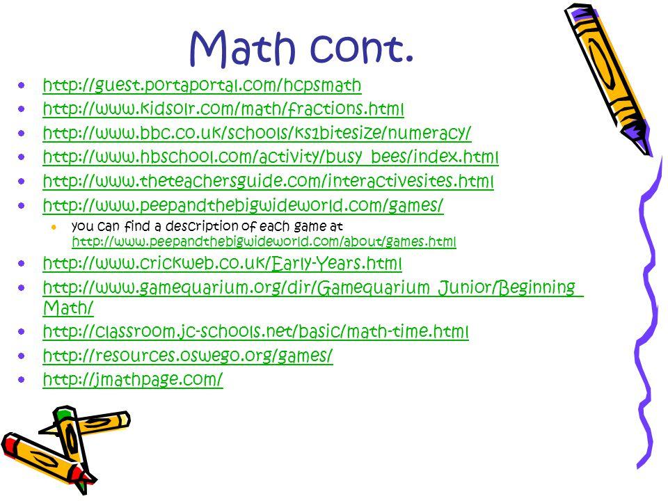 Math cont.  http://guest.portaportal.com/hcpsmath http://guest.portaportal.com/hcpsmath  http://www.kidsolr.com/math/fractions.html http://www.kidso