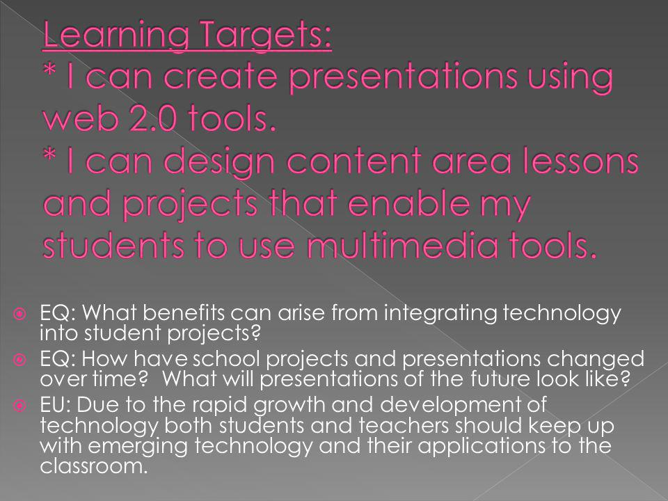  EQ: What benefits can arise from integrating technology into student projects.
