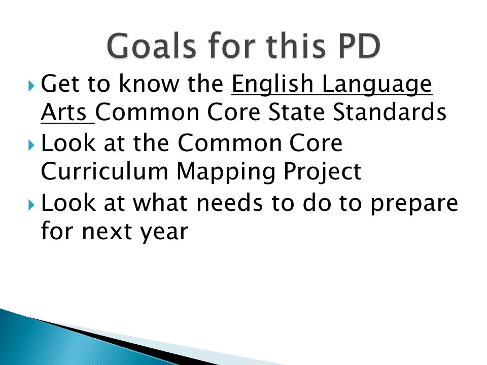  Get to know the English Language Arts Common Core State Standards  Look at the Common Core Curriculum Mapping Project  Look at what needs to do to prepare for next year