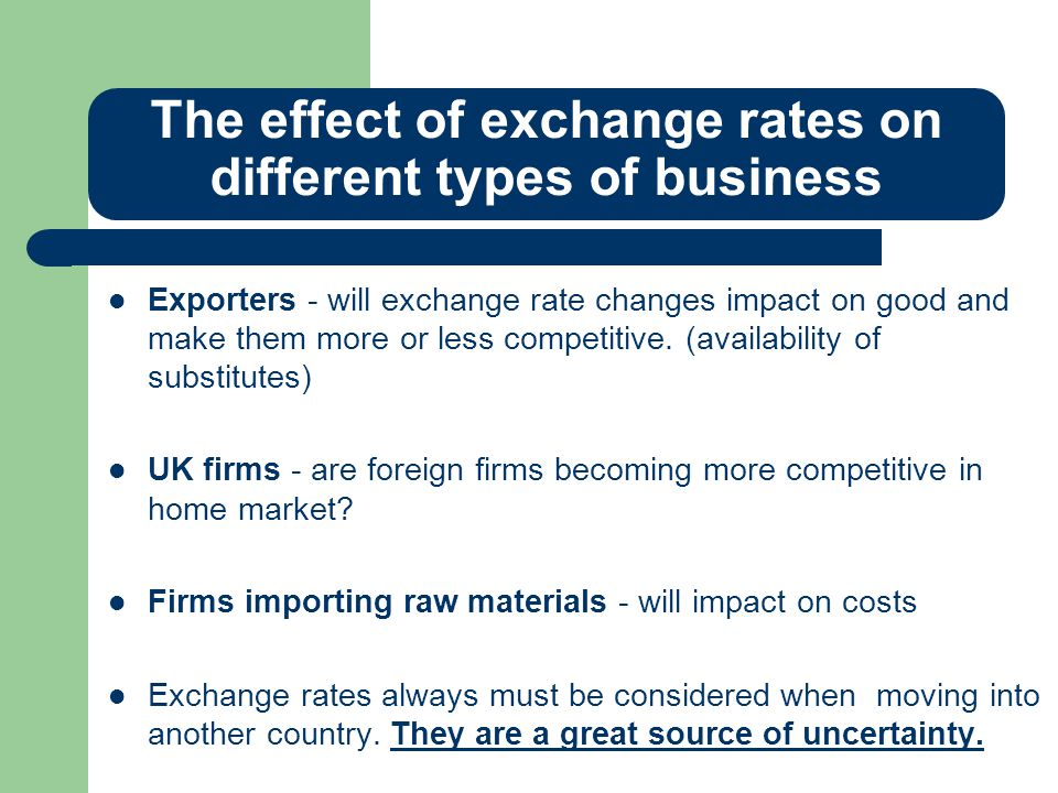 The effect of exchange rates on different types of business Exporters - will exchange rate changes impact on good and make them more or less competiti