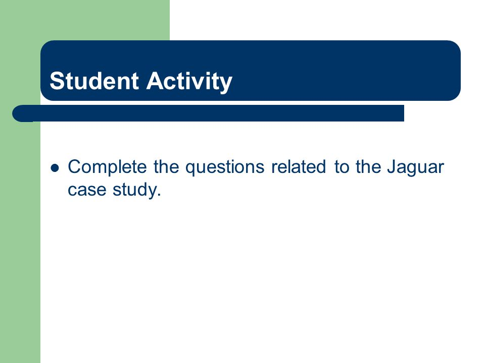 Student Activity Complete the questions related to the Jaguar case study.