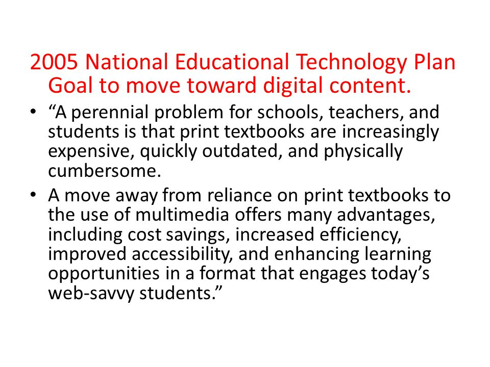 2005 National Educational Technology Plan Goal to move toward digital content.