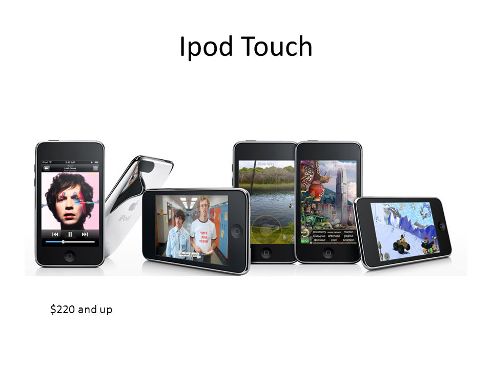 Ipod Touch $220 and up