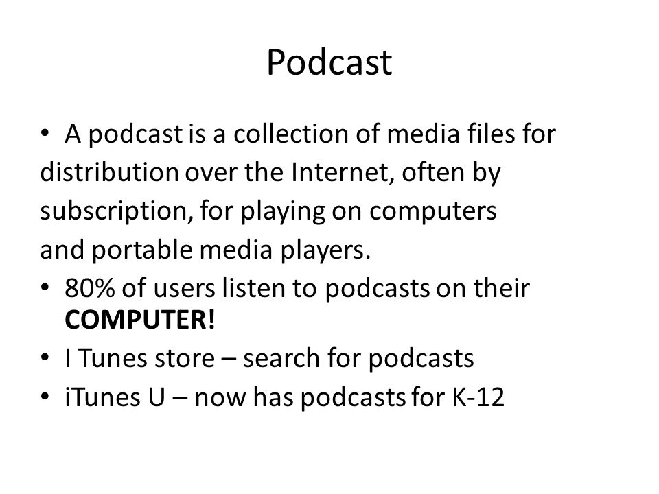 Podcast A podcast is a collection of media files for distribution over the Internet, often by subscription, for playing on computers and portable media players.