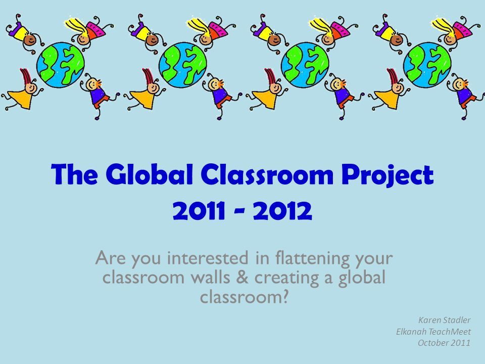 The Global Classroom Project is intended to provide online collaborative spaces, global network (PLN), and resources for teachers and students to share, learn and collaborate around the world on a range of global projects.
