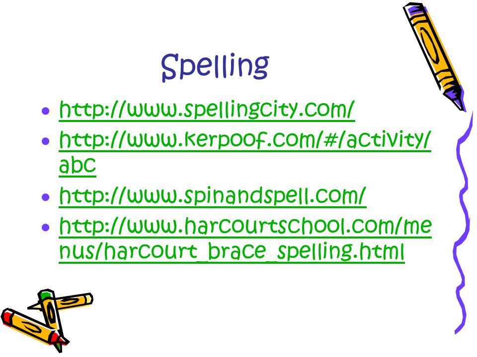 Spelling  http://www.spellingcity.com/ http://www.spellingcity.com/  http://www.kerpoof.com/#/activity/ abc http://www.kerpoof.com/#/activity/ abc  http://www.spinandspell.com/ http://www.spinandspell.com/  http://www.harcourtschool.com/me nus/harcourt_brace_spelling.html http://www.harcourtschool.com/me nus/harcourt_brace_spelling.html