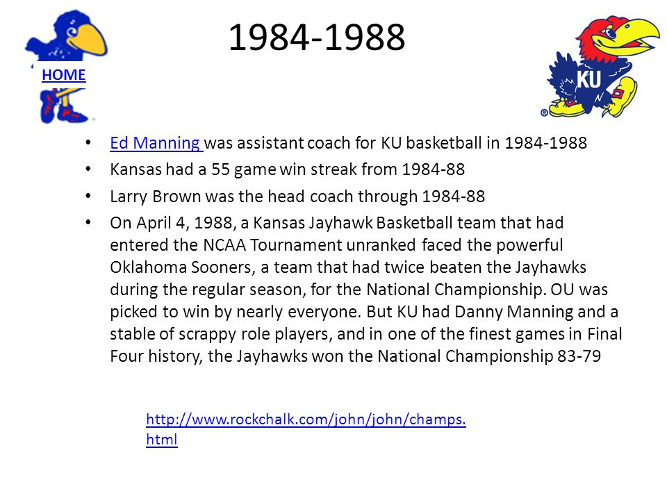 1984-1988 Ed Manning was assistant coach for KU basketball in 1984-1988 Ed Manning Kansas had a 55 game win streak from 1984-88 Larry Brown was the he