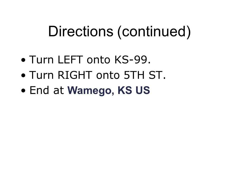 Directions (continued) Turn LEFT onto KS-99. Turn RIGHT onto 5TH ST. End at Wamego, KS US