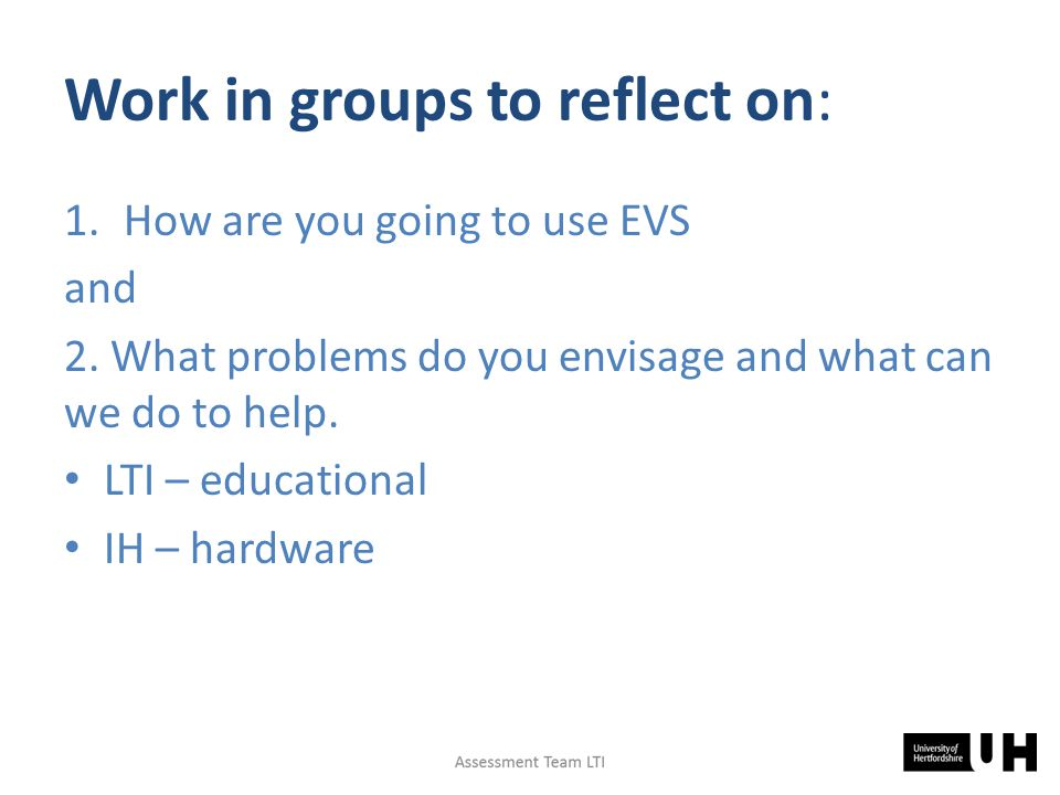 Work in groups to reflect on: 1.How are you going to use EVS and 2.
