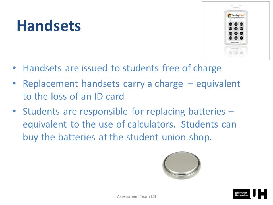 Handsets Handsets are issued to students free of charge Replacement handsets carry a charge – equivalent to the loss of an ID card Students are responsible for replacing batteries – equivalent to the use of calculators.