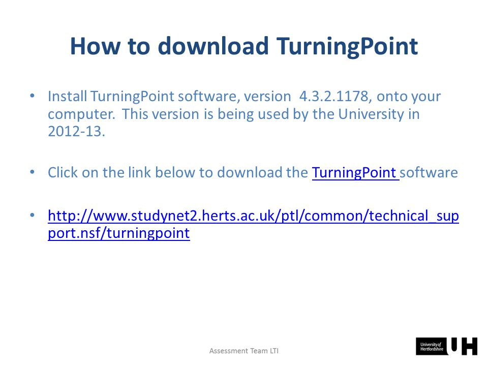 Download the 'Turning Point' software to your computer desktop http://www.turningtechnologies.com/responses ystemsupport/downloads/ Save it as an icon to your desktop
