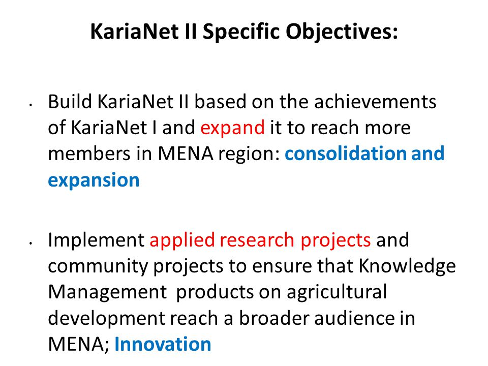 KariaNet II Specific Objectives: Build KariaNet II based on the achievements of KariaNet I and expand it to reach more members in MENA region: consoli