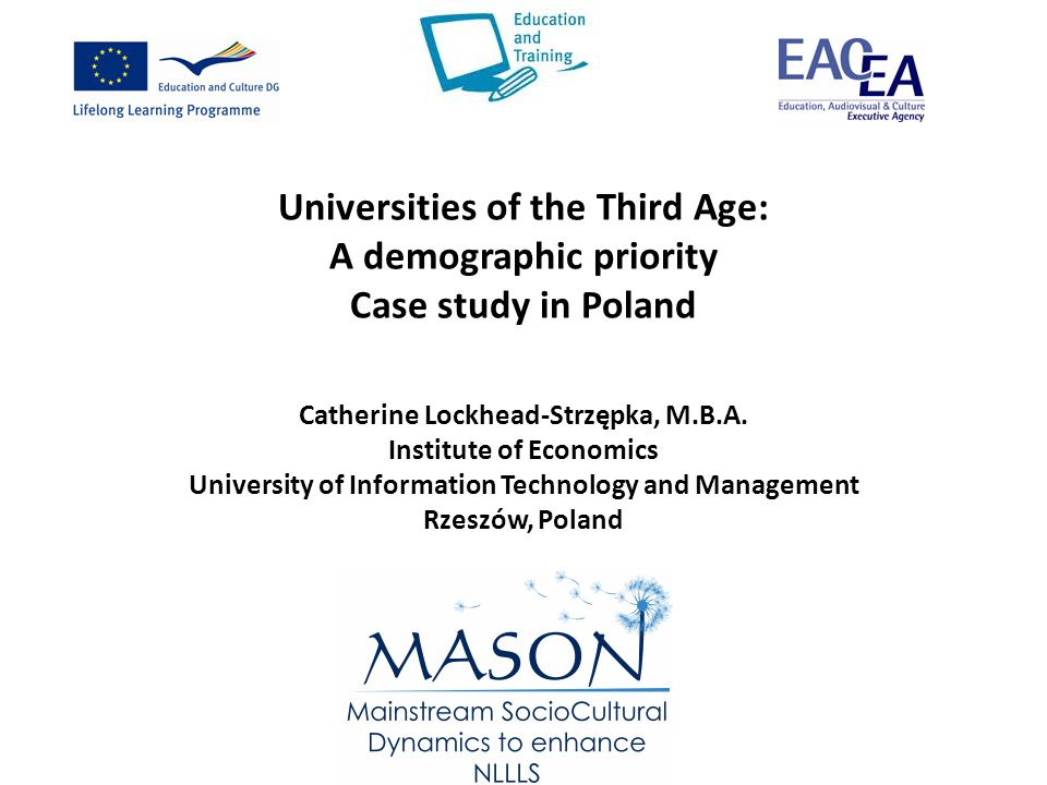 Universities of the Third Age: A demographic priority Case study in Poland Catherine Lockhead-Strzępka, M.B.A.