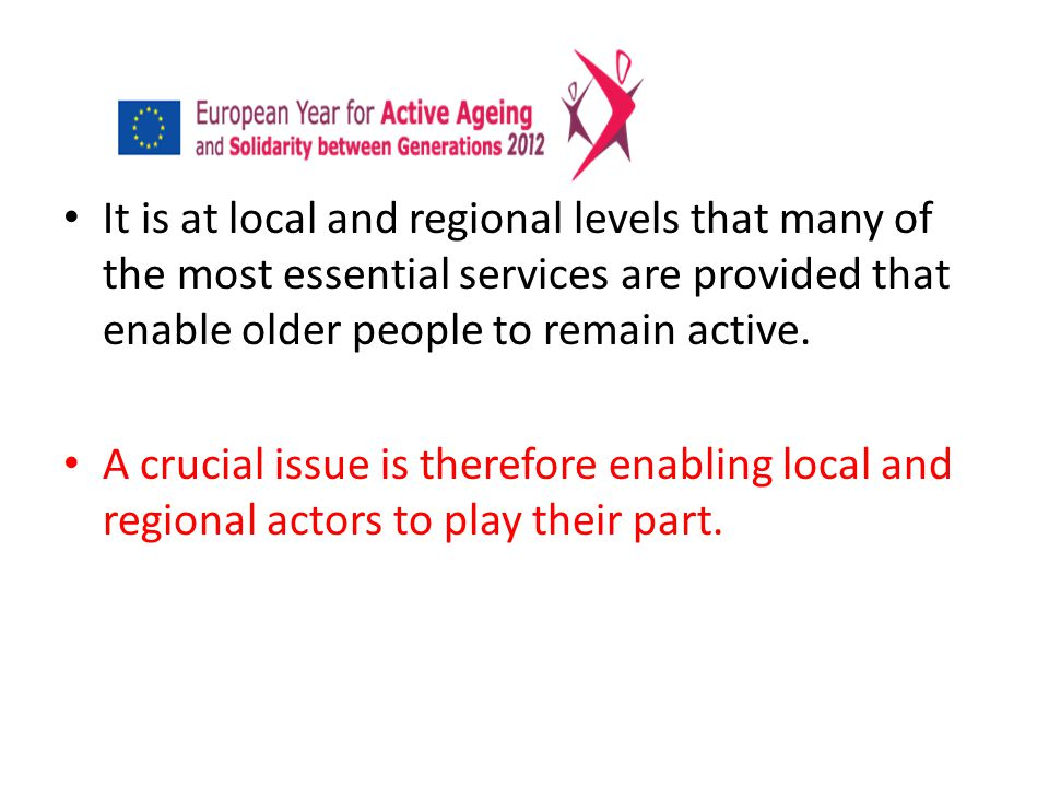 It is at local and regional levels that many of the most essential services are provided that enable older people to remain active.