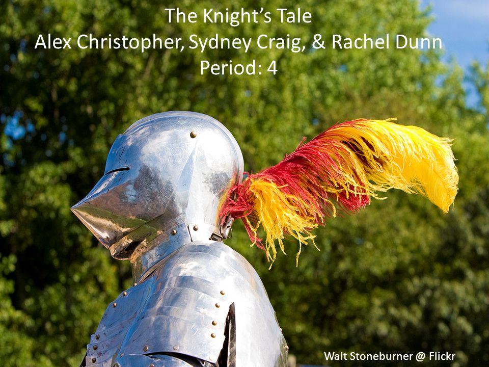 The Knight's Tale Alex Christopher, Sydney Craig, & Rachel Dunn Period: 4 Walt Stoneburner @ Flickr