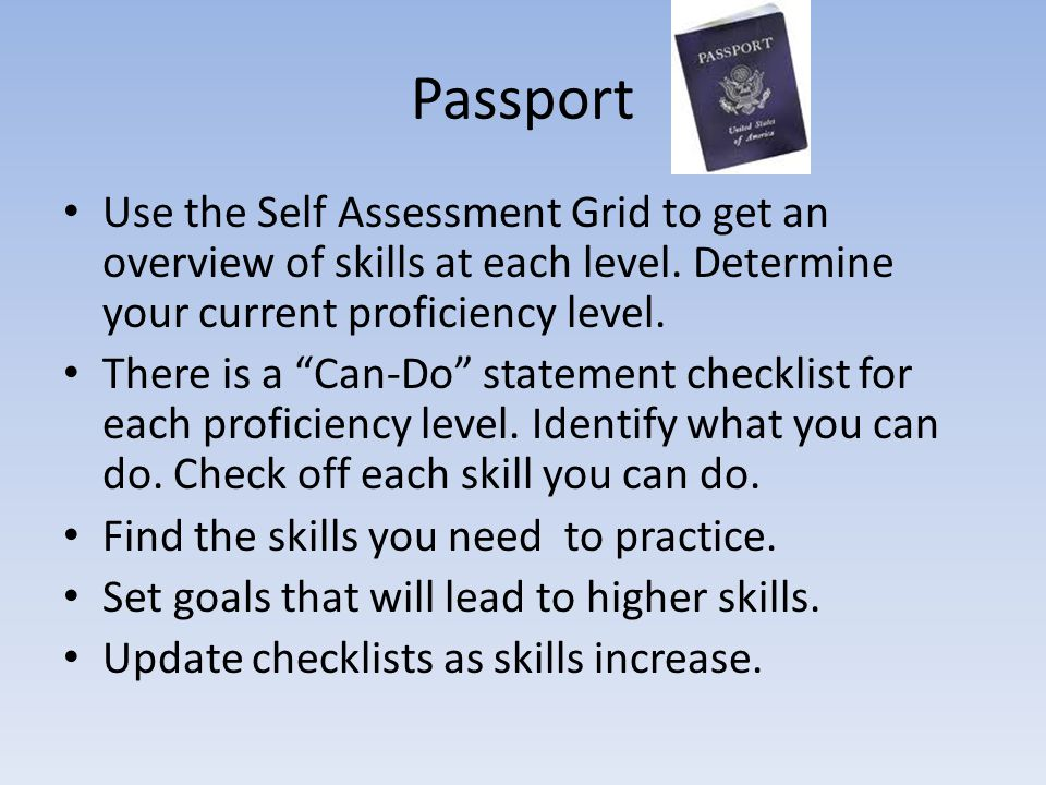 Passport Use the Self Assessment Grid to get an overview of skills at each level.