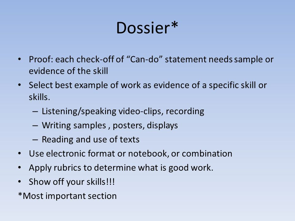 Dossier* Proof: each check-off of Can-do statement needs sample or evidence of the skill Select best example of work as evidence of a specific skill or skills.
