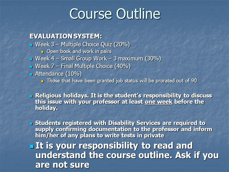 Course Outline EVALUATION SYSTEM: Week 3 – Multiple Choice Quiz (20%) Week 3 – Multiple Choice Quiz (20%) Open book and work in pairs Open book and wo