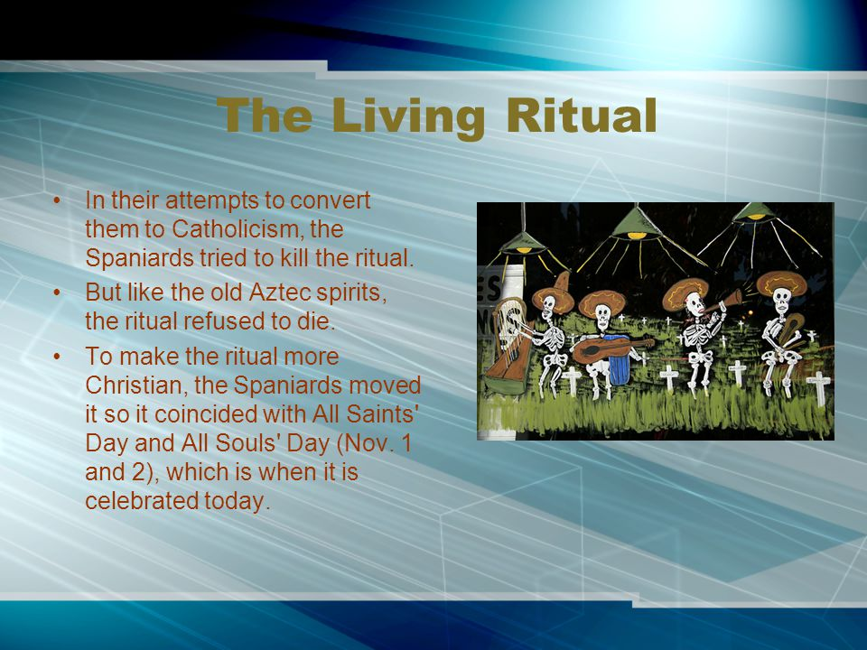 The Living Ritual In their attempts to convert them to Catholicism, the Spaniards tried to kill the ritual.