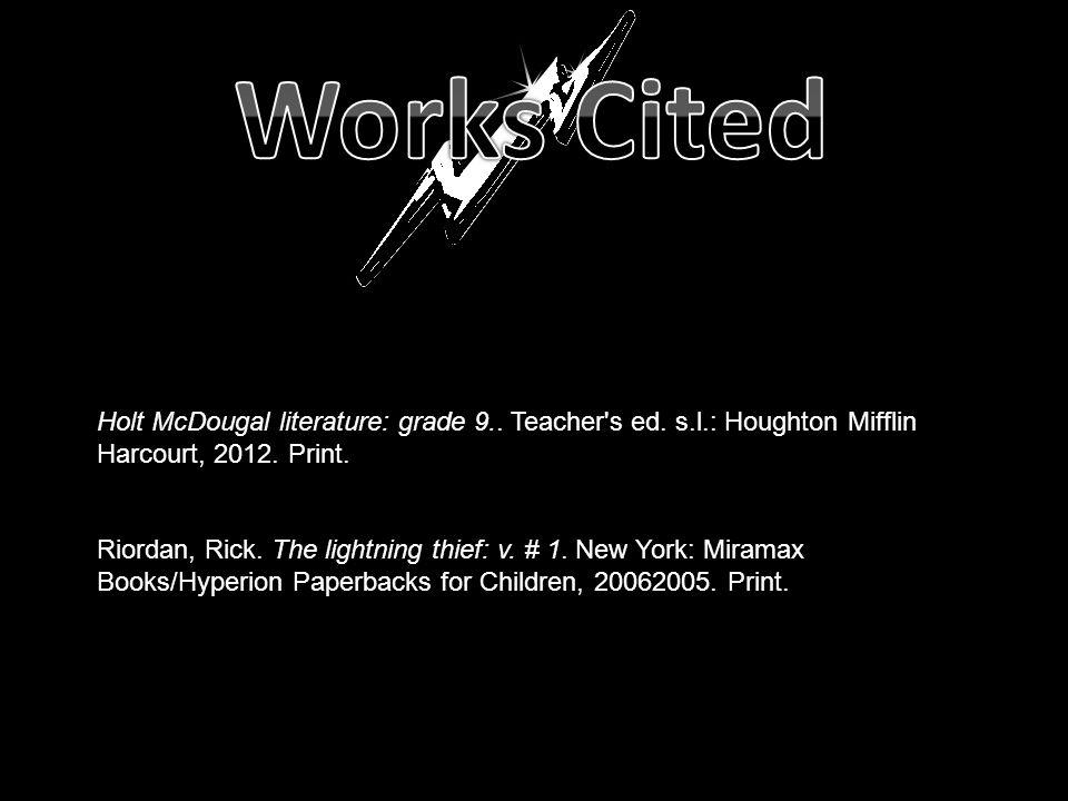 Holt McDougal literature: grade 9.. Teacher's ed. s.l.: Houghton Mifflin Harcourt, 2012. Print. Riordan, Rick. The lightning thief: v. # 1. New York: