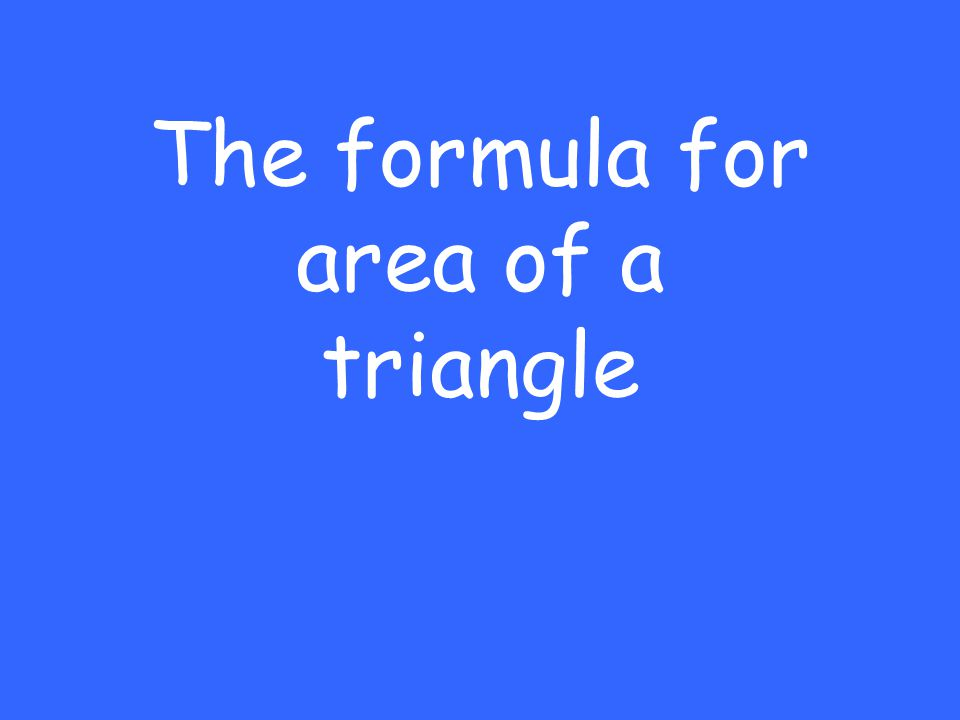 The formula for area of a triangle