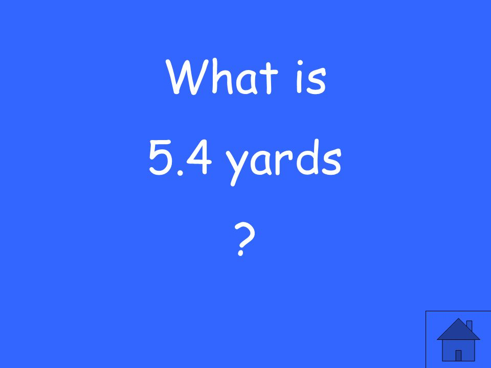 What is 5.4 yards ?