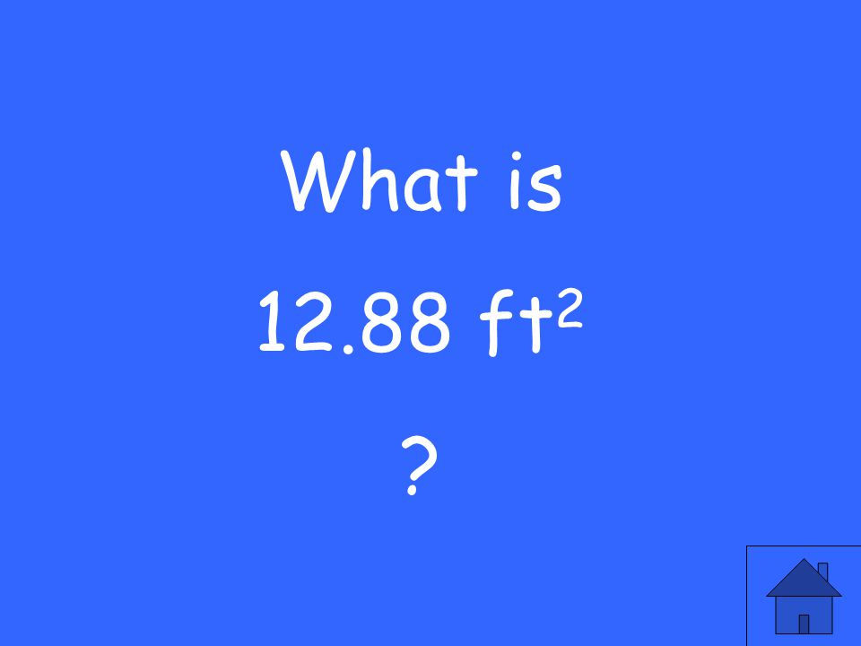 What is 12.88 ft 2 ?