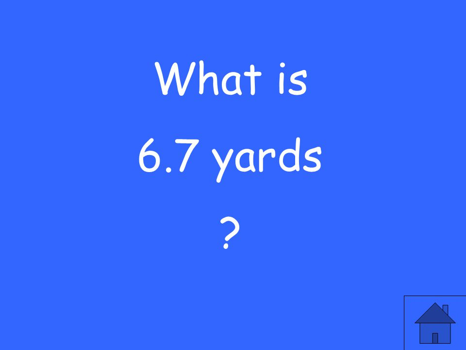 What is 6.7 yards ?