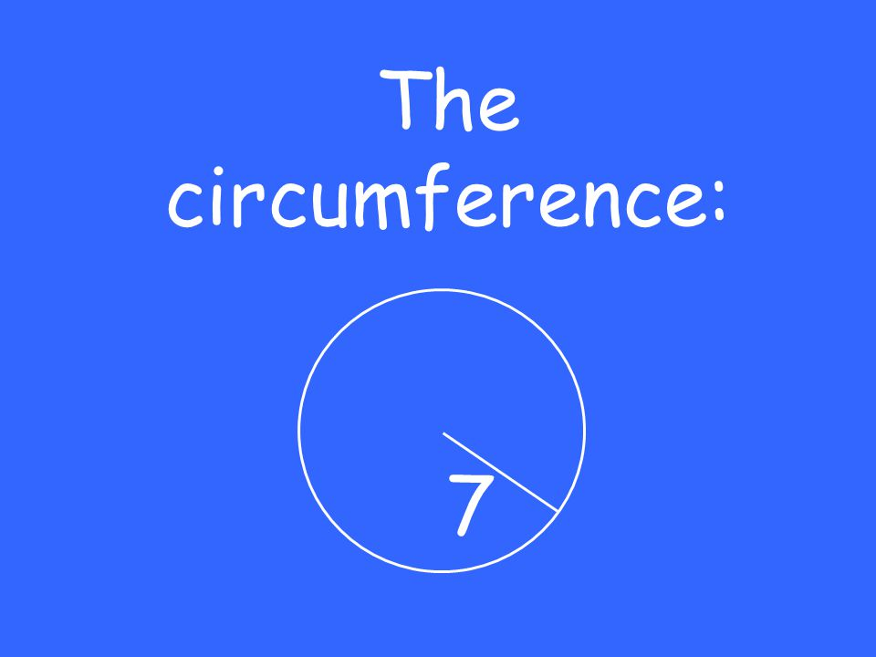 The circumference: 7