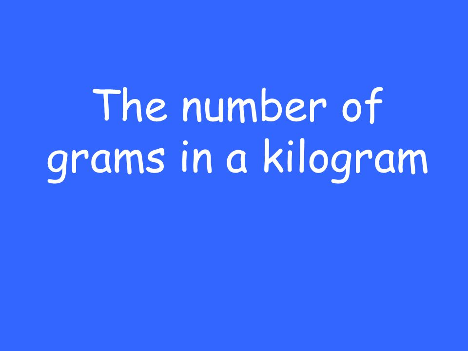 The number of grams in a kilogram