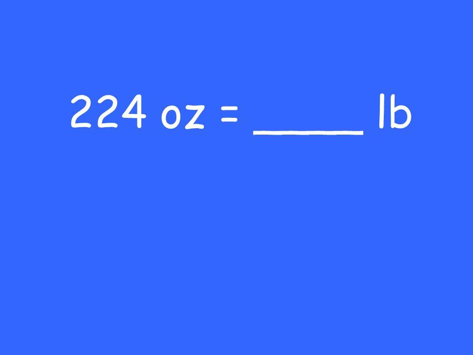 224 oz = ____ lb