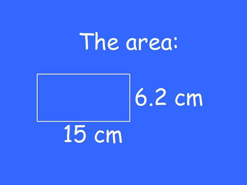 The area: 6.2 cm 15 cm