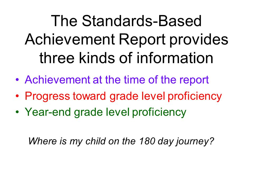 Achievement at the Time of the Report Tells you which benchmarks your child has been taught.