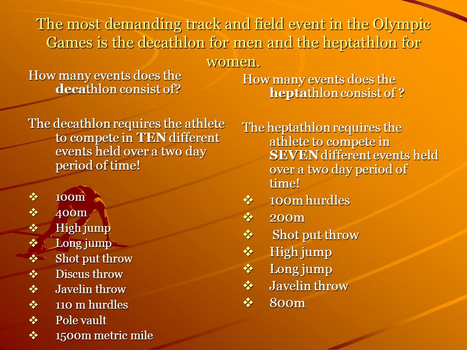 The most demanding track and field event in the Olympic Games is the decathlon for men and the heptathlon for women.