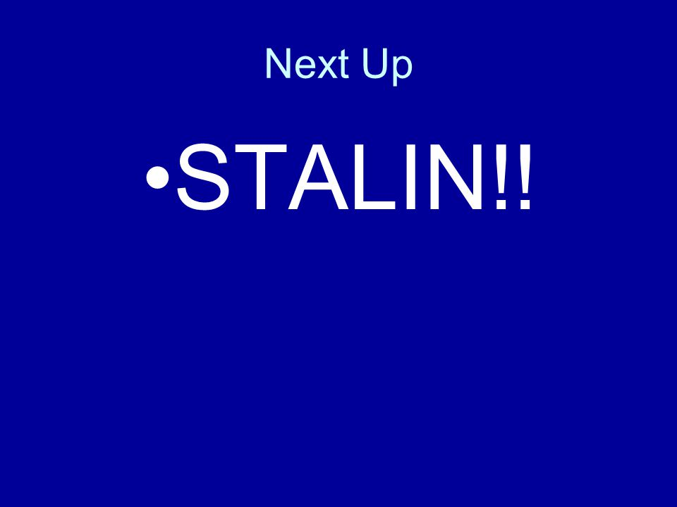 Next Up STALIN!!