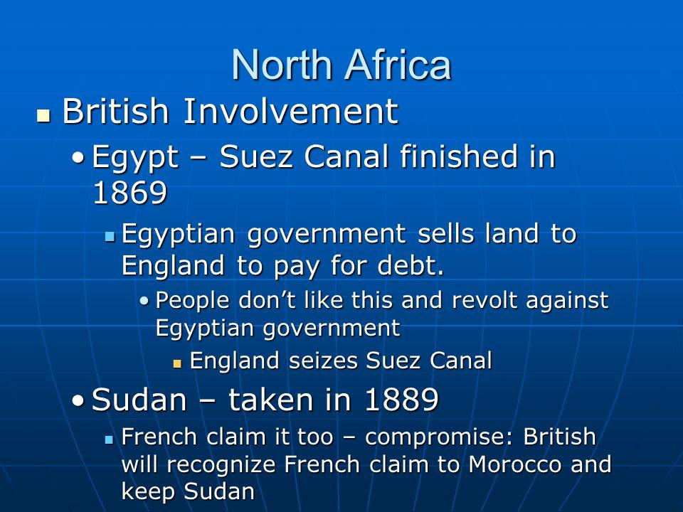 North Africa British Involvement British Involvement Egypt – Suez Canal finished in 1869Egypt – Suez Canal finished in 1869 Egyptian government sells