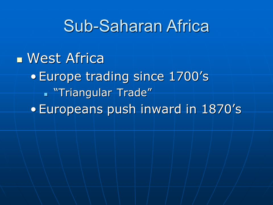 "Sub-Saharan Africa West Africa West Africa Europe trading since 1700'sEurope trading since 1700's ""Triangular Trade"" ""Triangular Trade"" Europeans push"