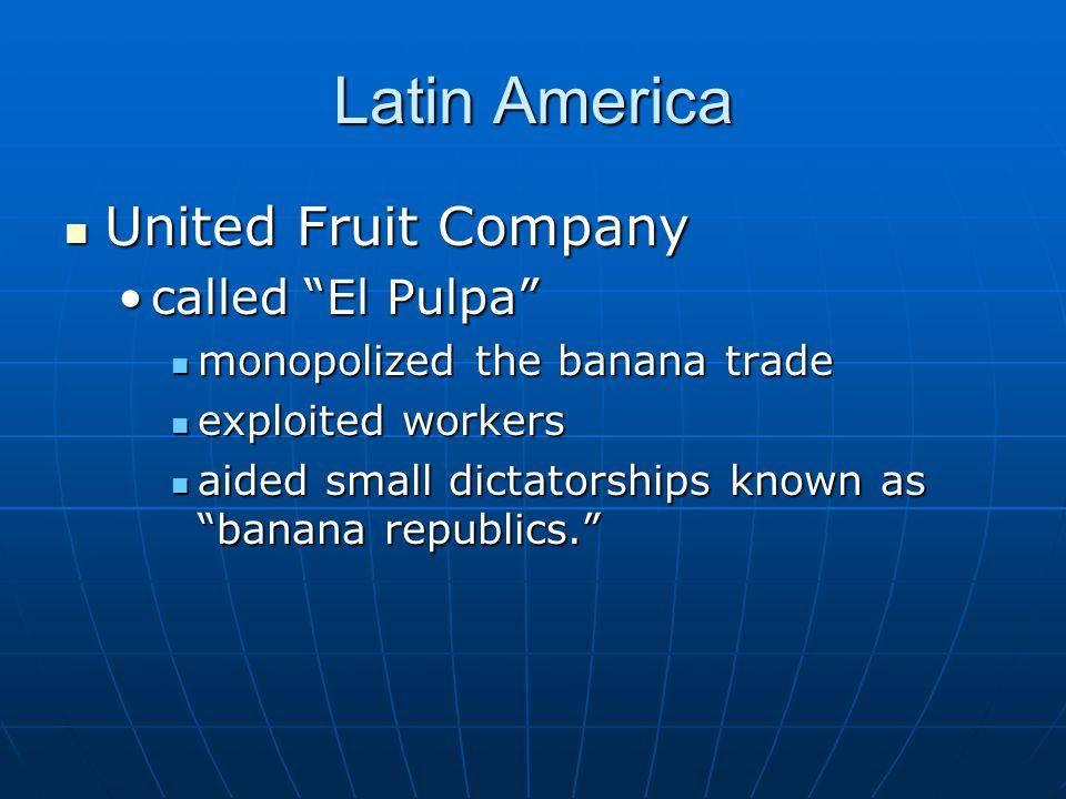 "Latin America United Fruit Company United Fruit Company called ""El Pulpa""called ""El Pulpa"" monopolized the banana trade monopolized the banana trade e"