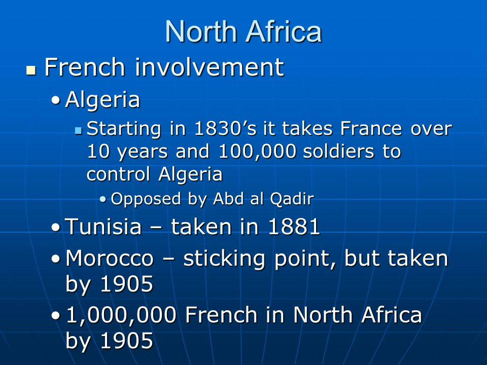 North Africa French involvement French involvement AlgeriaAlgeria Starting in 1830's it takes France over 10 years and 100,000 soldiers to control Alg