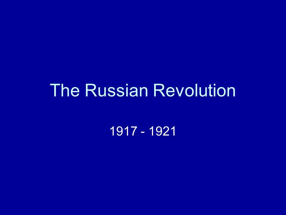The Russian Revolution 1917 - 1921