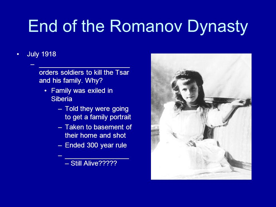 End of the Romanov Dynasty July 1918 –________________________ orders soldiers to kill the Tsar and his family.