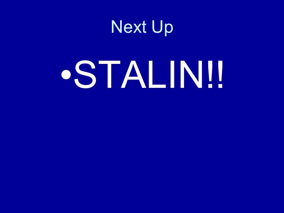 Next Up STALIN!!