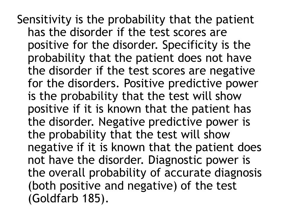 Sensitivity is the probability that the patient has the disorder if the test scores are positive for the disorder.