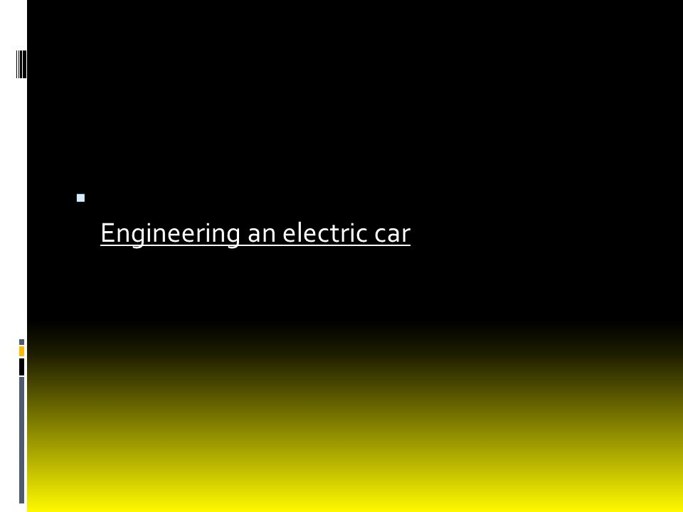  Engineering an electric car Engineering an electric car